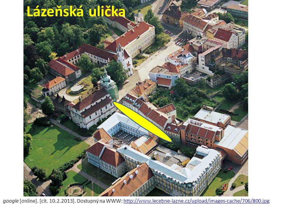 Lázeňská ulička google [online]. [cit. 10.2.2013].